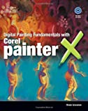 Digital Painting Fundamentals with Corel Painter X Rhoda Grossman