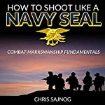 How to Shoot Like a Navy SEAL: Combat Marksmanship Fundamentals | Chris Sajnog