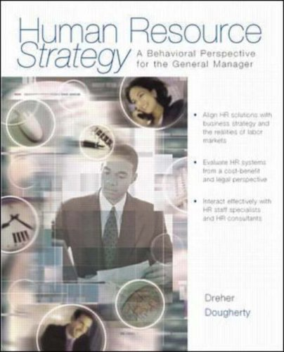 Human Resource Strategy: A Behavioral Perspective for the General Manager, by Dreher