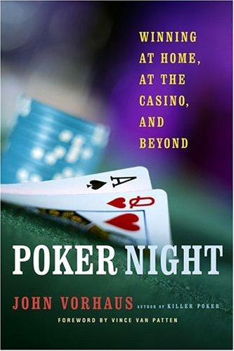 Poker Night : Winning at Home, At the Casino, and Beyond, JOHN VORHAUS