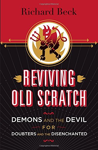 Download Reviving Old Scratch: Demons and the Devil for Doubters and the Disenchanted