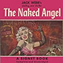 The Naked Angel (       UNABRIDGED) by Jack Webb Narrated by J. P. Guimont