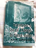 Television and Social Change in Rural India (0761994211) by Kirk A. Johnson