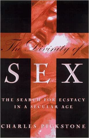 The Divinity of Sex: The Search for Ecstacy in a Secular Age