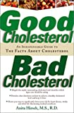img - for Good Cholesterol, Bad Cholesterol: An Indispensable Guide to the Facts about Cholesterol book / textbook / text book