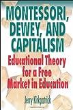 Montessori, Dewey, and Capitalism (0978780329) by Kirkpatrick, Jerry