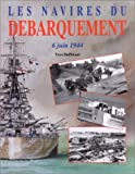 img - for French Warship series - NAVIRES DU DEBARQUMENT, JUIN 6, 1944 ( The Allied Navies at Normandy- June 1944 ) book / textbook / text book