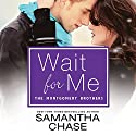 Wait for Me Audiobook by Samantha Chase Narrated by Kevin T. Collins