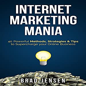 Internet Marketing Mania: 40 Powerful Methods, Strategies, & Tips to Supercharge Your Online Business Hörbuch