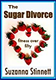 img - for The Sugar Divorce - FITNESS OVER FIFTY - Food orgies, deprivation, and redefining the toxic marriage to sugar book / textbook / text book