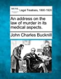 img - for An address on the law of murder in its medical aspects. book / textbook / text book