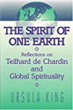 img - for Spirit of One Earth: Reflections on Teilhard De Chardin and Global Spirituality book / textbook / text book
