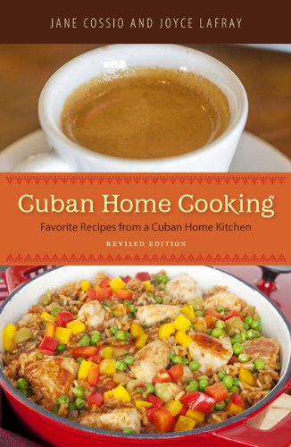 Cuban Home Cooking: Favorite Recipes from a Cuban Home Kitchen by Jane Cossio, Joyce LaFray