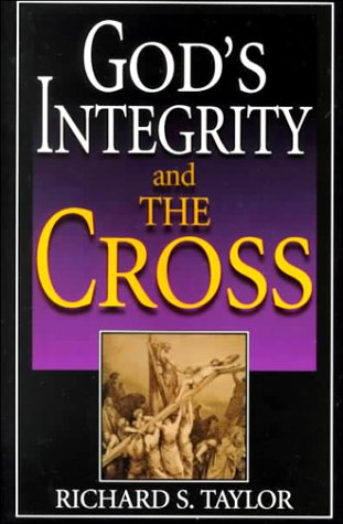 God's Integrity and the Cross: Richard S. Taylor: 9780916035815: Amazon.com: Books