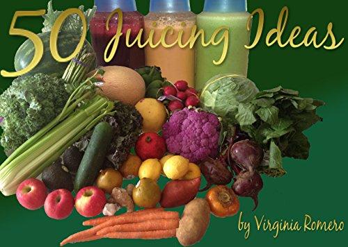 50 Juicing Ideas by Virginia Romero