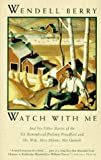 Watch with Me (0679758542) by Berry, Wendell