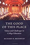 The Good of This Place: Values and Challenges in College Education (0300106009) by Brodhead, Richard H.