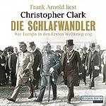 Die Schlafwandler: Wie Europa in den Ersten Weltkrieg zog | Christopher Clark