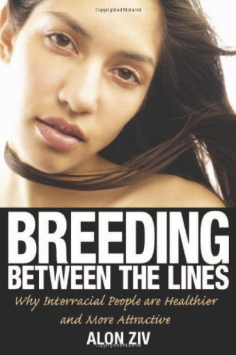 Breeding Between the Lines: Why Interracial People are Healthier and More Attractive: Alon Ziv: 9781569803066: Amazon.com: Books