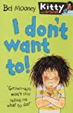 Bel Mooney I Don't Want To! (Kitty & Friends)