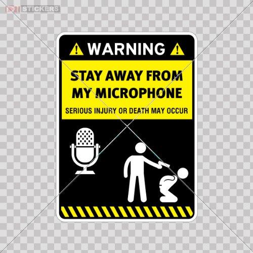 Humor Decals Vinyl Sticker Danger Warning Stay Away From My Microphone Car Window Wall Art Decor Doors Helmet Roommates Motorcycle Note Book Garage Size: 4 X 3 Inches Vinyl Color Print