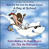 Matt the Rat and His Magic Cloud: A Day at School / Raton Mateo y Su Nube Magica: Un Dia de Escuela (The Matt the Rat Series / La Serie de Raton Mateo)