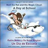 Matt the Rat and His Magic Cloud: A Day at School / Raton Mateo y Su Nube Magica: Un Dia de Escuela (The Matt the Rat Series / La Serie de Raton Mateo)