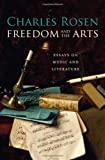 Freedom and the Arts: Essays on Music and Literature (0674047524) by Rosen, Charles