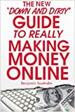 THE NEW 'Down and Dirty' Guide TO REALLY Making Money Online (Money Making Online)
