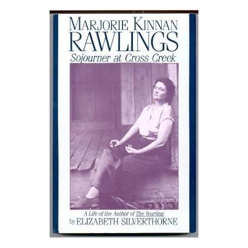 Marjorie Kinnan Rawlings: Sojourner at Cross Creek Elizabeth Silverthorne