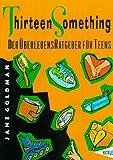 Thirteen Something. Ein ÜberlebensRatgeber für Teens (3451702177) by Goldman, Jane