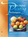 David Cole Complete Digital Painting Techniques: A Comprehensive Guide to Simulated Painting and Drawing Techniques for the Computer Artist