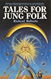 Tales for Jung Folk (0942380010) by Roberts, Richard