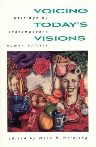 Voicing Today's Visions: Writings by Contemporary Women Artists