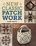 New Classic Patchwork: 78 Original Motifs & 10 Projects