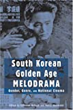 img - for South Korean Golden Age Melodrama: Gender, Genre, and National Cinema (Contemporary Approaches to Film and Media Series) book / textbook / text book