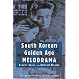 South Korean Golden Age Melodrama: Gender, Genre, and National Cinemaby Kathleen McHugh