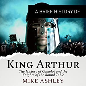 A Brief History of King Arthur: Brief Histories | [Mike Ashley]