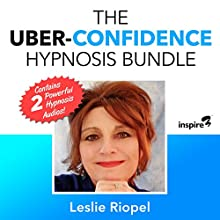 The Uber-Confidence Hypnosis Bundle Speech by Leslie Riopel Narrated by Leslie Riopel