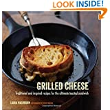 Grilled Cheese: Traditional and Inspired Recipes for the Ultimate Comfort Food