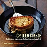 img - for Grilled Cheese: Traditional and Inspired Recipes for the Ultimate Comfort Food book / textbook / text book