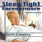 Sleep Tight Forevermore | Delfin Espinosa