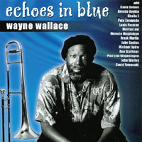 Echoes In Blue by Wayne Wallace