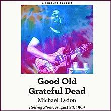 Good Old Grateful Dead | Livre audio Auteur(s) : Michael Lydon Narrateur(s) : Peter Larkin
