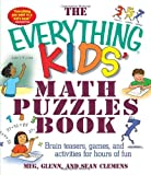 img - for The Everything Kids' Math Puzzles Book: Brain Teasers, Games, and Activities for Hours of Fun (The Everything  Kids Series) book / textbook / text book
