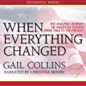 When Everything Changed: The Amazing Journey of American Women from 1960 to the Present (       UNABRIDGED) by Gail Collins Narrated by Christina Moore