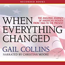 When Everything Changed: The Amazing Journey of American Women from 1960 to the Present Audiobook by Gail Collins Narrated by Christina Moore