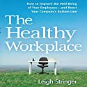 The Healthy Workplace: How to Improve the Well-Being of Your Employees - and Boost Your Company's Bottom Line Audiobook by Leigh Stringer Narrated by Marguerite Gavin