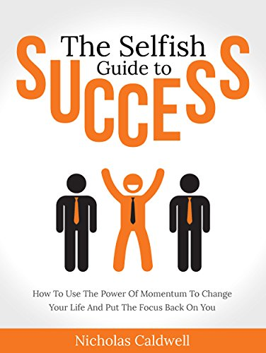 The Selfish Guide To Success: How To Use The Power Of Momentum To Change Your Life And Put The Focus Back On You by Nicholas Caldwell ebook deal