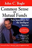 John C. Bogle Common Sense on Mutual Funds: New Imperatives for the Intelligent Investor (Finance & Investments)